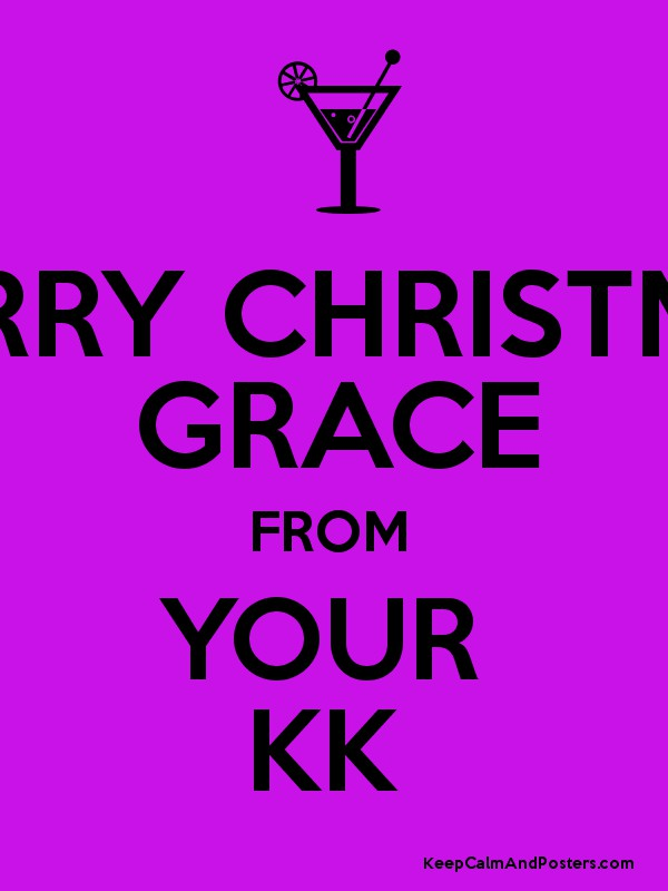 Christmas Grace.Merry Christmas Grace From Your Kk Keep Calm And Posters