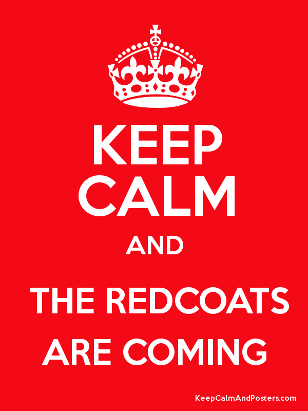 KEEP CALM AND THE REDCOATS ARE COMING - Keep Calm and Posters ...