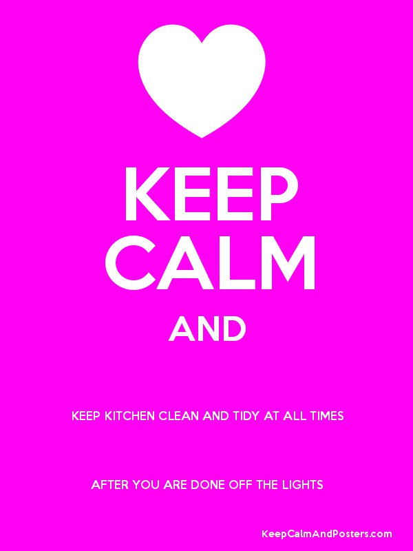 Keep Calm And Keep Kitchen Clean And Tidy At All Times