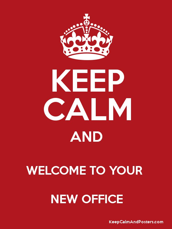 Keep Calm And Welcome To Your New Office Keep Calm And