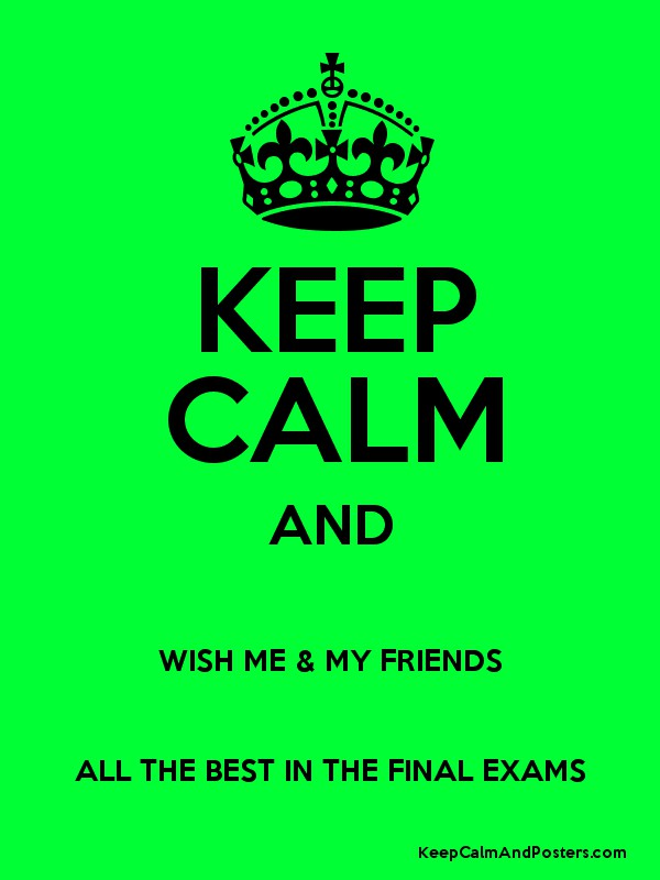 All the best images for exams for friend whatsapp status keep calm and wish me my friends all the best in the final exams poster voltagebd Images