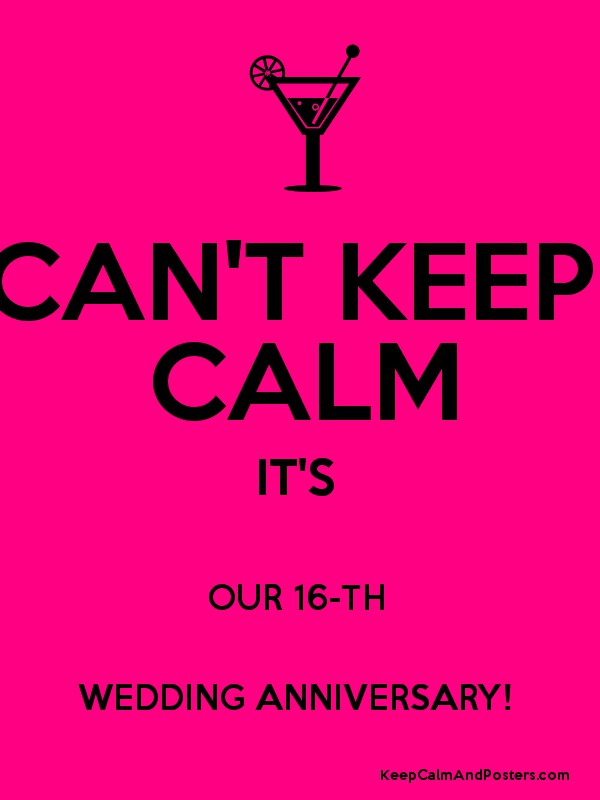 cant keep calm its our 16 th wedding anniversary
