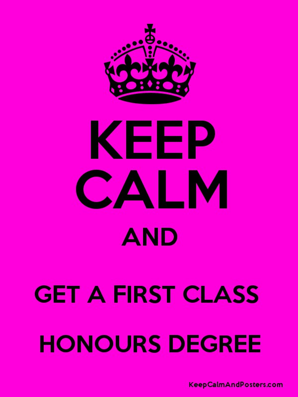 KEEP CALM AND GET A FIRST CLASS HONOURS DEGREE Poster  First Class Honours