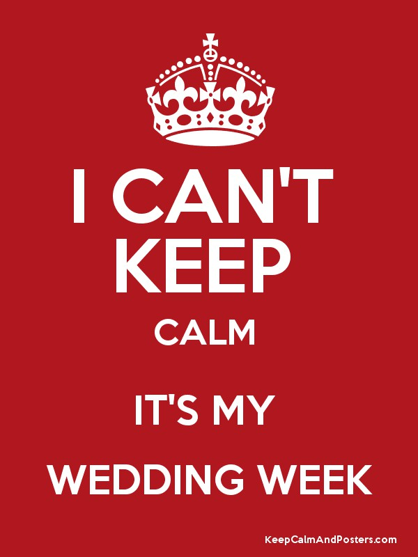 I Can T Keep Calm It S My Wedding Week Poster