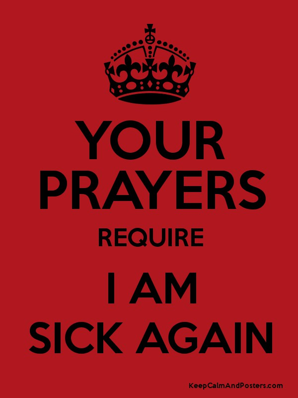 Your prayers require i am sick again keep calm and posters your prayers require i am sick again poster altavistaventures Gallery