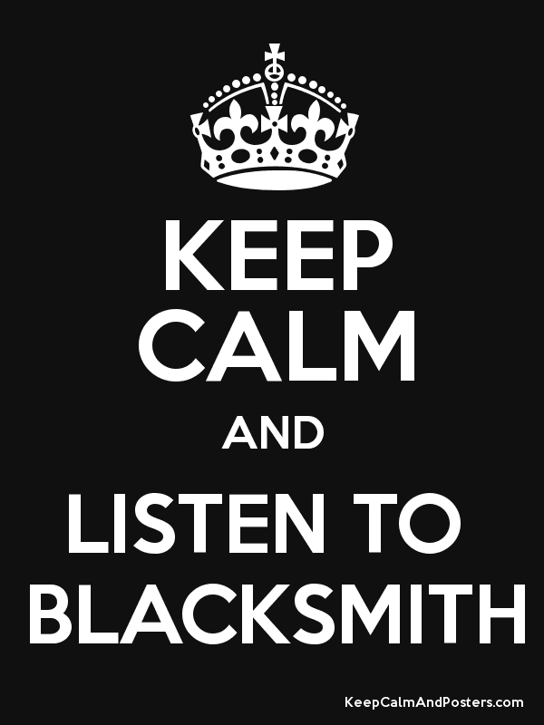 KEEP CALM AND LISTEN TO BLACKSMITH - Keep Calm and Posters Generator