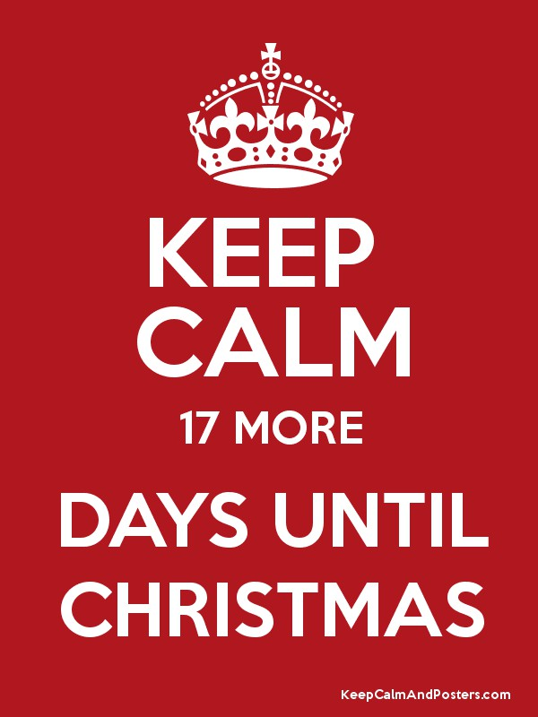 KEEP CALM 17 MORE DAYS UNTIL CHRISTMAS
