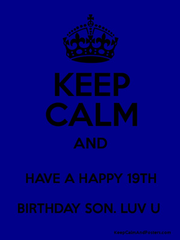 keep calm and have a happy 19th birthday son luv u poster