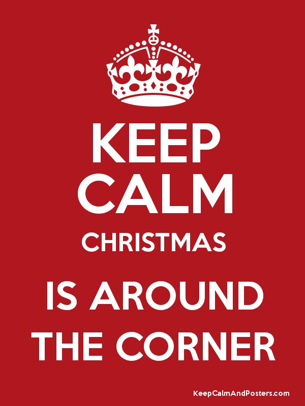 KEEP CALM CHRISTMAS IS AROUND THE CORNER - Keep Calm and Posters ...