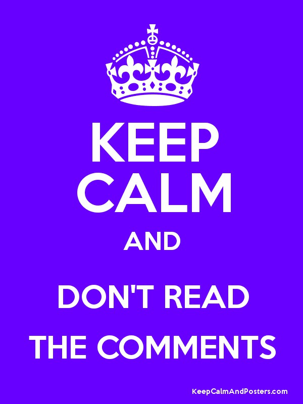 KEEP CALM AND DON'T READ THE COMMENTS Poster