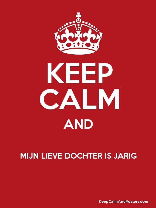 Extreem KEEP CALM AND MIJN LIEVE DOCHTER IS JARIG - Keep Calm and Posters @GF49