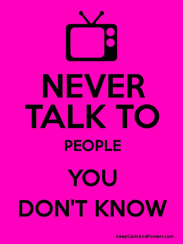 NEVER TALK TO PEOPLE YOU DON'T KNOW Poster