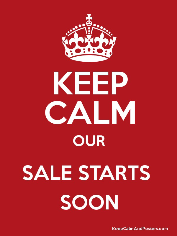 Keep Calm Our Sale Starts Soon Keep Calm And Posters Generator Maker For Free Keepcalmandposters Com