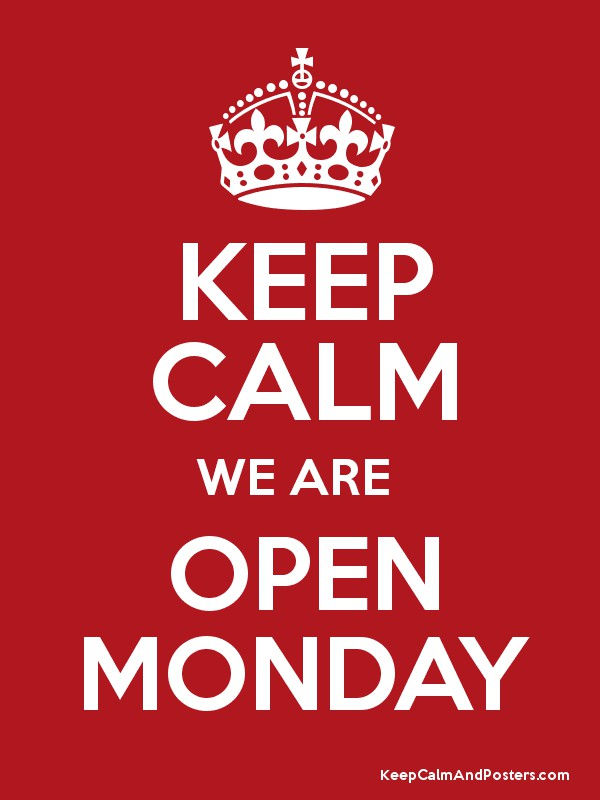 Keep Calm We Are Open Monday Keep Calm And Posters Generator