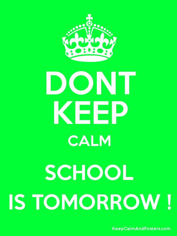 Exceptional DONT KEEP CALM SCHOOL IS TOMORROW !   Keep Calm And Posters Generator,  Maker . Pictures Gallery