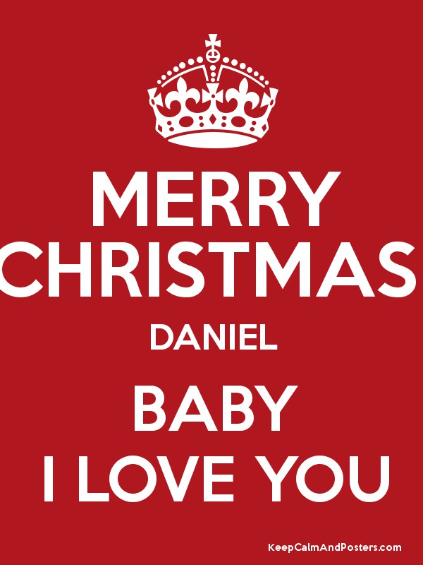 MERRY CHRISTMAS DANIEL BABY I LOVE YOU - Keep Calm and Posters ...
