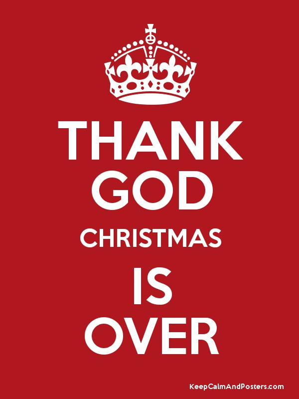 Christmas Is Over.Thank God Christmas Is Over Keep Calm And Posters