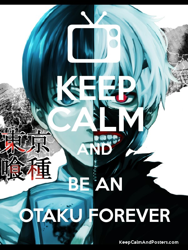 KEEP CALM AND BE AN OTAKU FOREVER