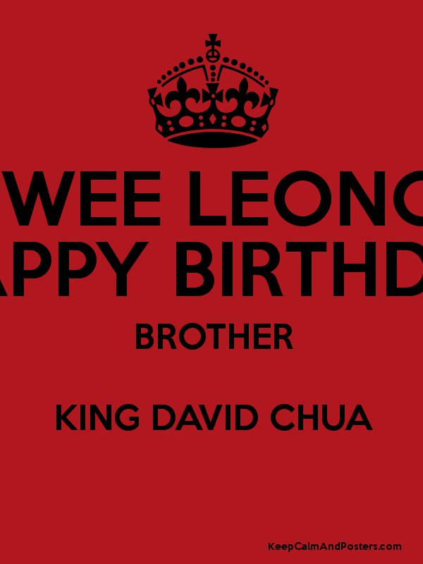 William Wee Leong Chiong Happy Birthday Brother King David Chua