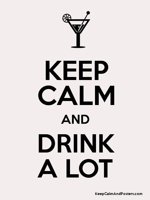 KEEP CALM AND DRINK A LOT Poster