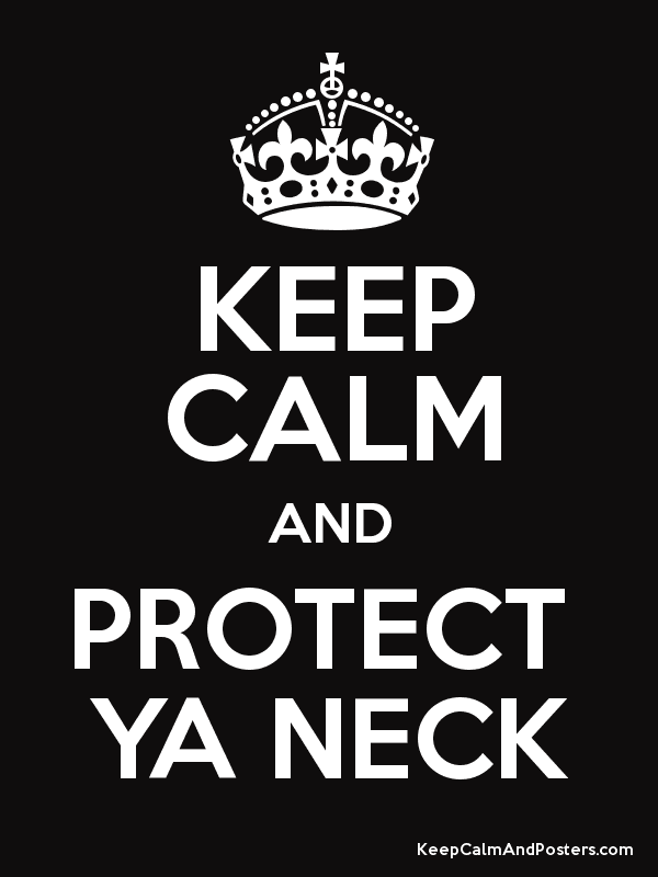 KEEP CALM AND PROTECT  YA NECK Poster
