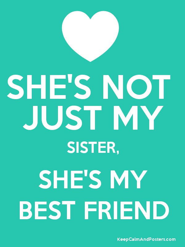 She S Not Just My Sister She S My Best Friend Keep Calm And