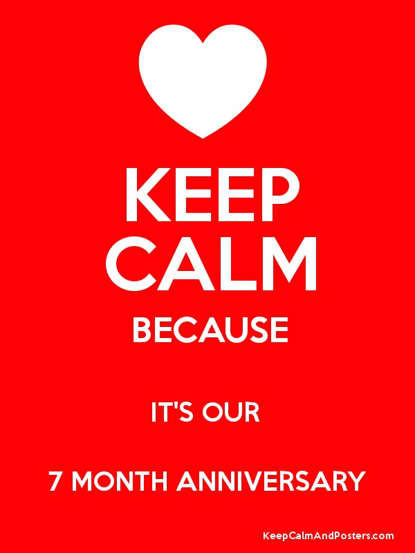 keep calm because it s our 7 month anniversary keep calm and