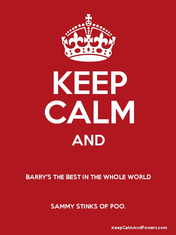 Keep Calm And Barry S The Best In Whole World Sammy Stinks Of Poo Poster