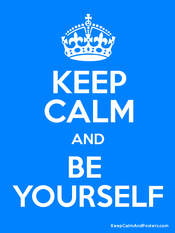 keep calm and be yourself keep calm and posters generator maker