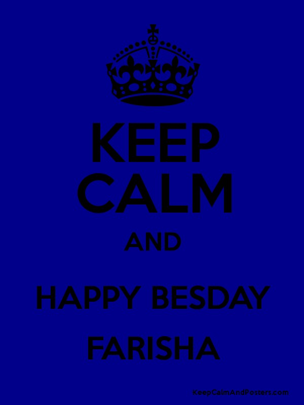 keep calm and happy besday farisha keep calm and posters generator