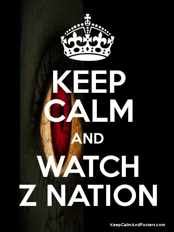 Super KEEP CALM AND WATCH Z NATION - Keep Calm and Posters Generator  CY81