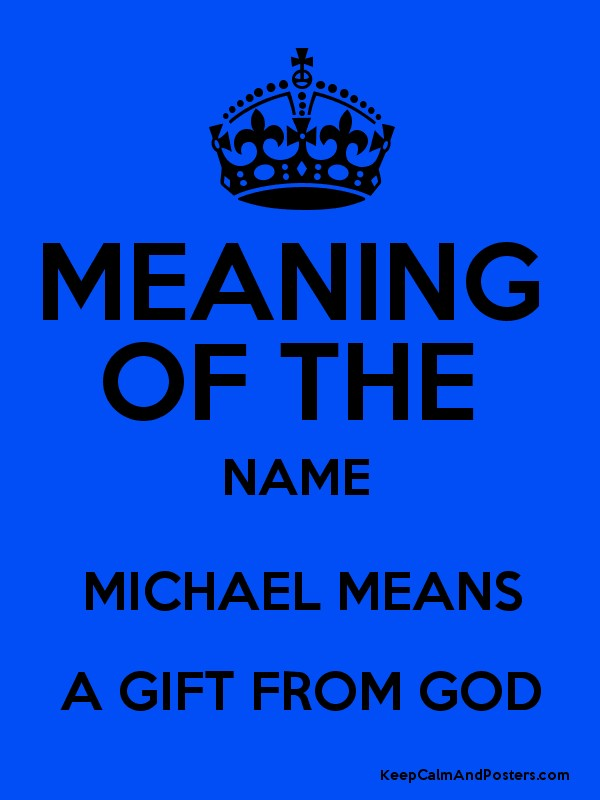 MEANING OF THE NAME MICHAEL MEANS A GIFT FROM GOD - Keep