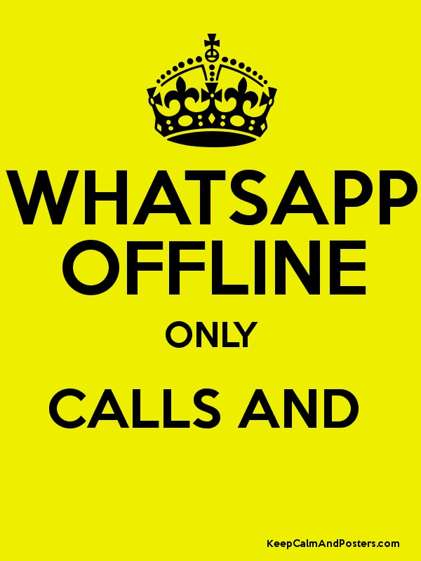 whatsapp offline only calls and   keep calm and posters