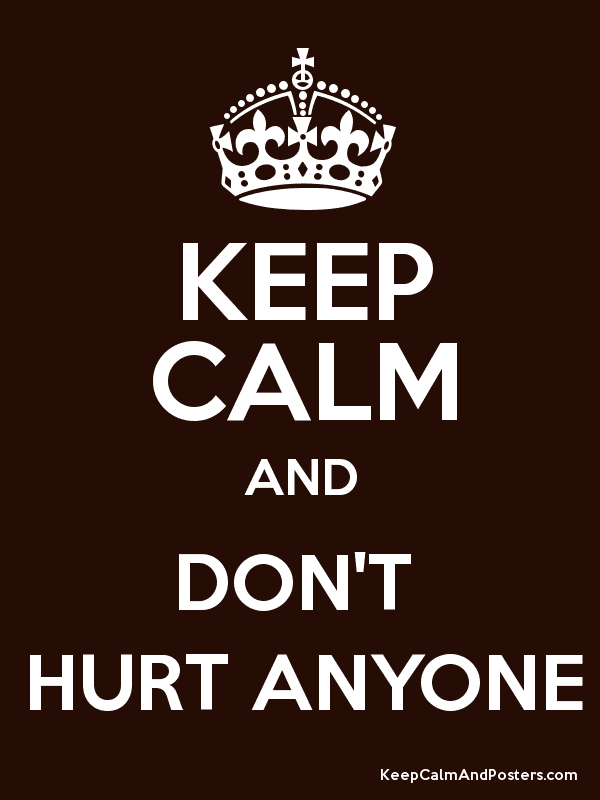 Keep Calm And Don T Hurt Anyone Keep Calm And Posters Generator Maker For Free Keepcalmandposters Com