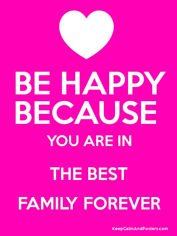 be happy because you are in the best family forever keep calm and