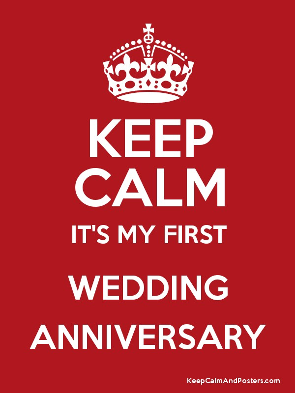 Keep Calm It S My First Wedding Anniversary Poster