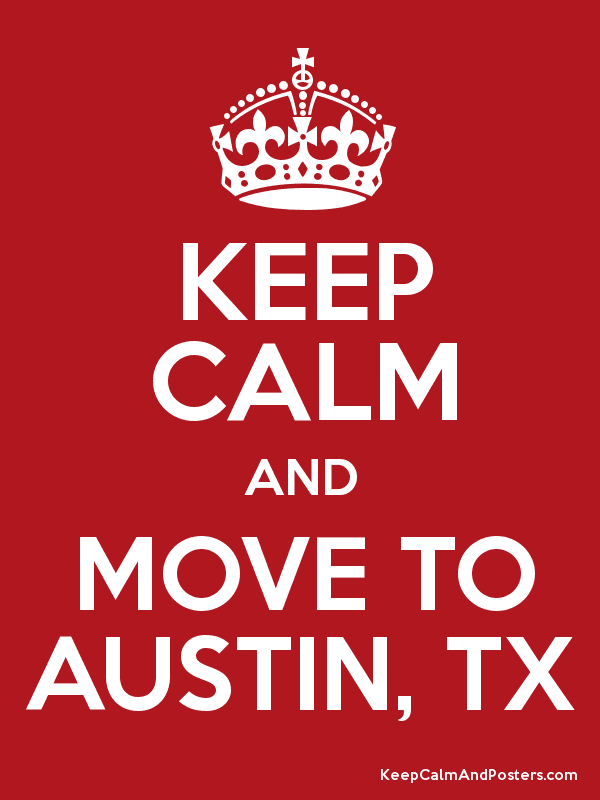 Keep Calm And Move To Austin Tx Poster