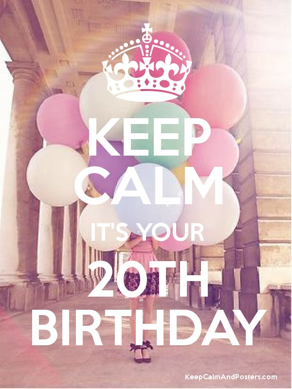 keep calm it s your 20th birthday keep calm and posters generator