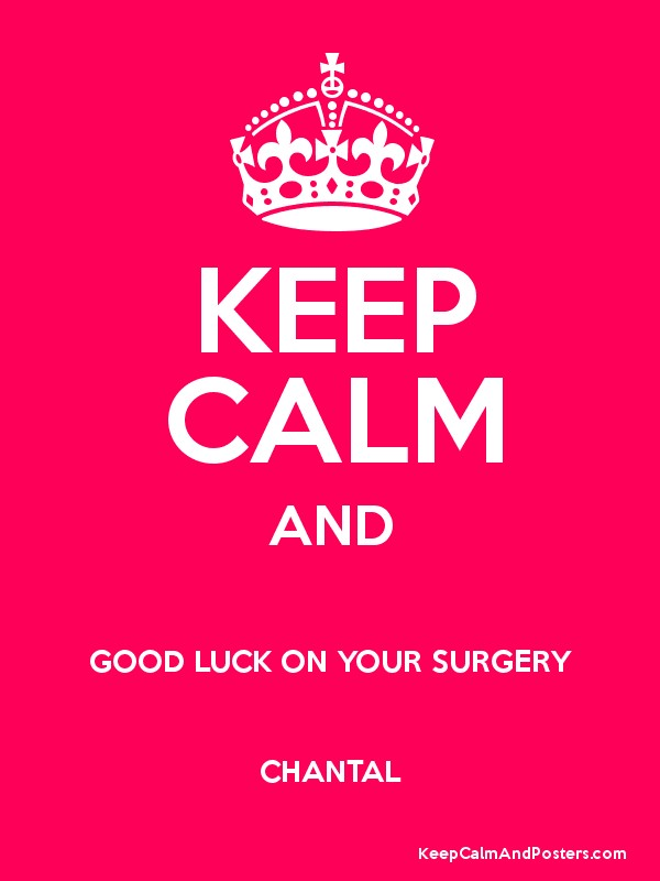 Keep Calm And Good Luck On Your Surgery Chantal Keep Calm And