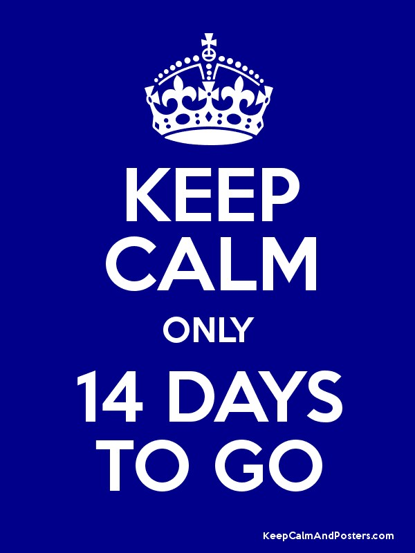 KEEP CALM ONLY 14 DAYS TO GO - Keep Calm and Posters Generator ...