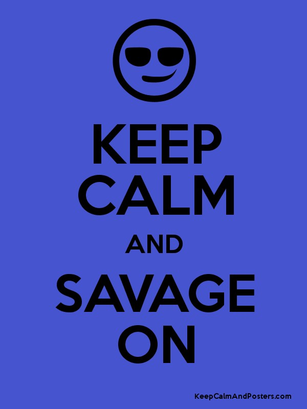 keep calm and savage on keep calm and posters generator maker for