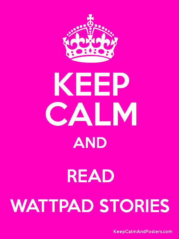 KEEP CALM AND READ WATTPAD STORIES - Keep Calm and Posters