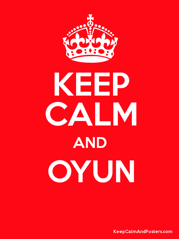 Keep Calm And Oyun Keep Calm And Posters Generator Maker For Free