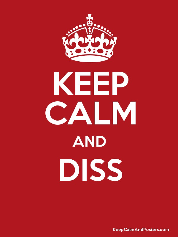 KEEP CALM AND DISS - Keep Calm and Posters Generator, Maker