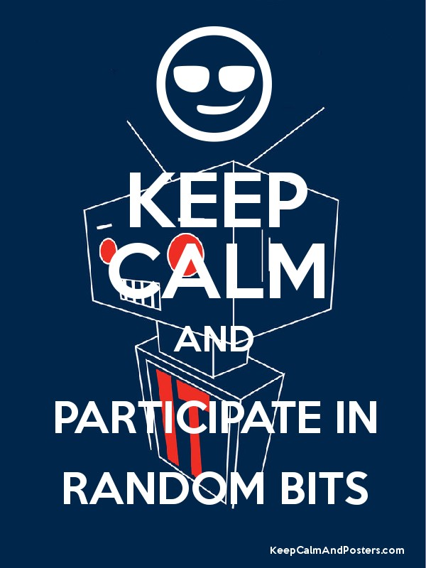 KEEP CALM AND PARTICIPATE IN RANDOM BITS - Keep Calm and