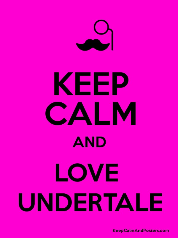 KEEP CALM AND LOVE UNDERTALE - Keep Calm and Posters ...