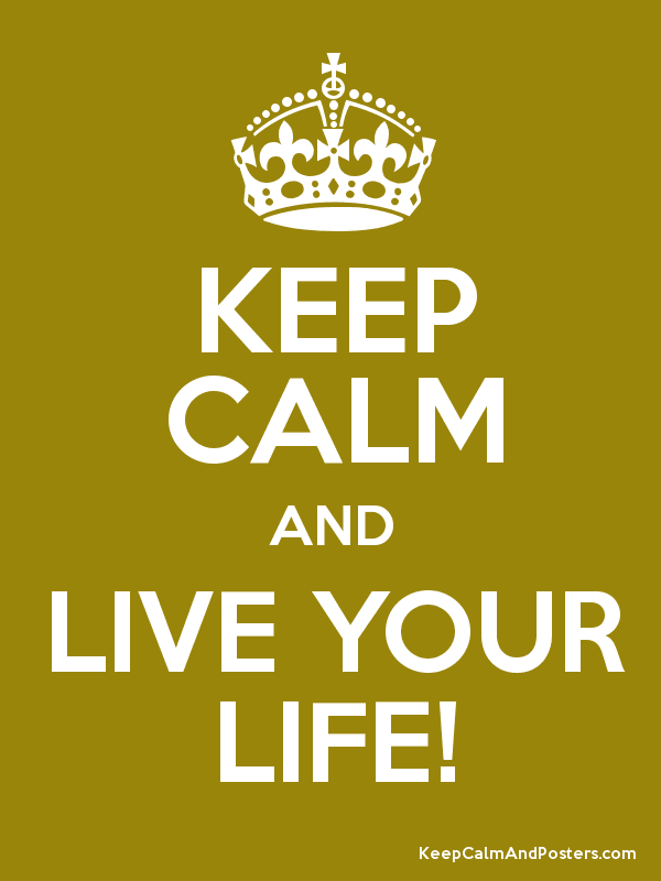 KEEP CALM AND LIVE YOUR LIFE! Poster
