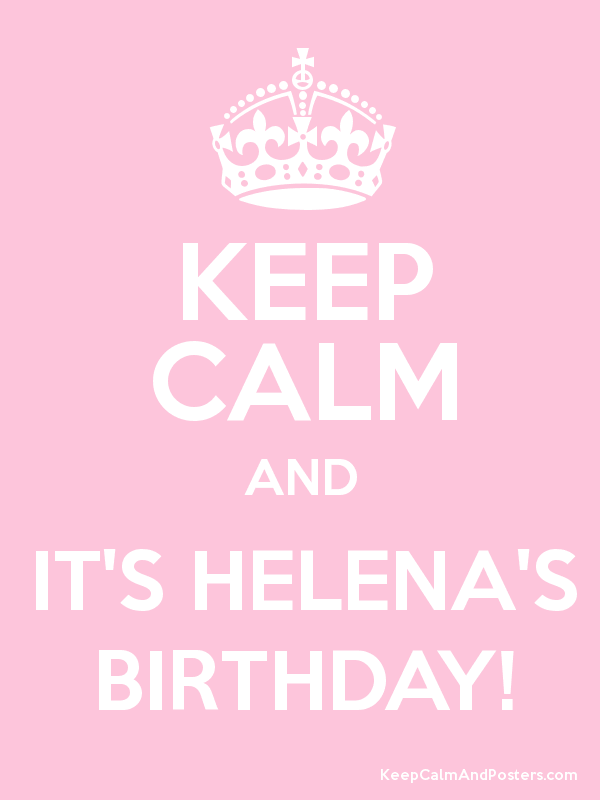 KEEP CALM AND IT'S HELENA'S BIRTHDAY! Poster