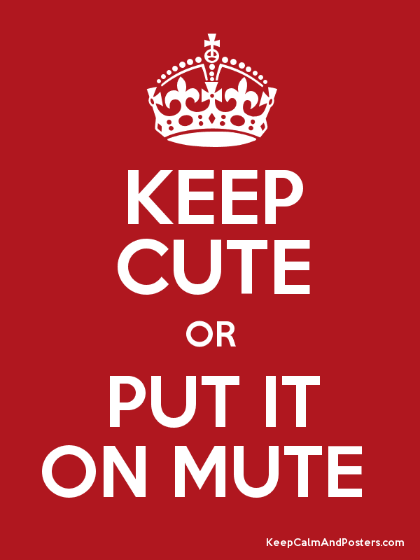 6b2d2781d74 KEEP CUTE OR PUT IT ON MUTE - Keep Calm and Posters Generator