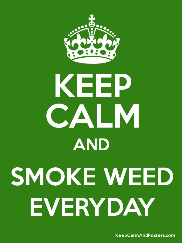 KEEP CALM AND SMOKE WEED EVERYDAY Poster